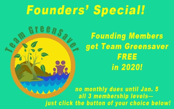 "Green background showing Team GreenSaver logo. Headline says ""Founders' Special!"" Then text says, ""Founding Members get Team GreenSaver FREE in 1010! No monthly dues until Jan. 5. All 3 membership levels, just click the button of your choice!"""