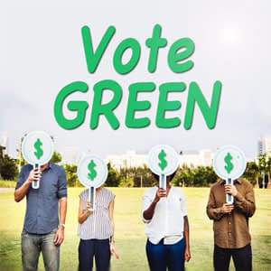 "4 people holding up signs with green dollar signs on them, and above them is green text that says, ""Vote GREEN."""