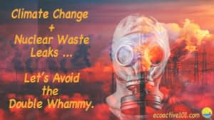"""An individual wears a full-head gas mask against a fiery backdrop. The text says, """"Climate Change plus Nuclear Waste Leaks, Let's Avoid the Double Whammy."""""""