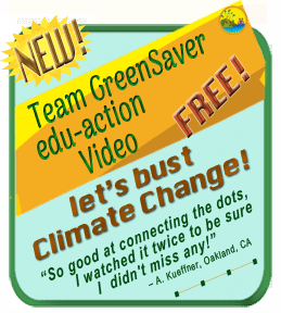 """Team GreenSaver Free Edu-Action Video Ad, """"Let's Bust Climate Change!"""" with quote, """"So good at connecting the dots, I watched it twice to be sure I didn't miss any!"""""""