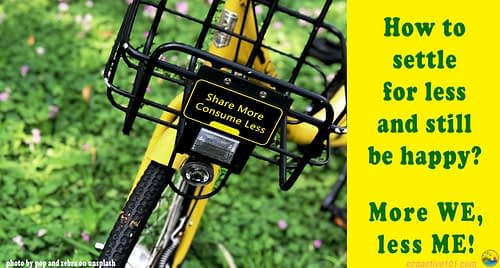 "A yellow bicycle with a plaque saying ""Share more, consume less."" And to the side, words that say, How to settle for less and still be happy? More WE, Less ME!"