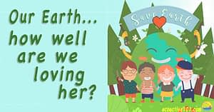 """A group of kids in front of a happy earth graphic in the middle of a green forest, with words that say, """"Our Earth, how well are we loving her?"""""""