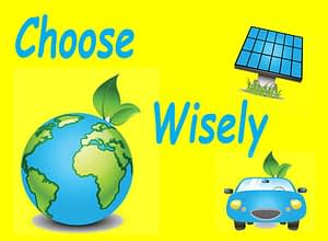 "A picture of a greening earth, solar panels, and an electric car, with the words ""Choose Wisely."""