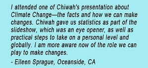 Eileen Sprague's testimonial re Chiwah's Climate Change presentation, saying she learned a lot from the slideshow, statistics and practical steps, and now knows more about what actions to take.