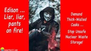 """A masked man sitting against a backdrop of trees, smiling as he looks down to see his pants on fire. Text to the left says, """"Edison, Liar Liar, Pants on Fire!"""" while text to the right says, """"Demand Thick-Walled Casks, Stop Unsafe Nuclear Waste Storage!"""""""