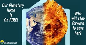 """A house outline partly obscured by a burning earth. The words say, """"Our planetary home is on fire! Who will step forward to save her?"""