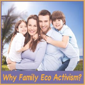 "Young couple holding two young kids against a background ot trees and sky, with text underneath asking, ""Why Family Eco Activism?"""