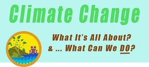 "Page header says ""Climate Change"" and shows the Eco Active 101 logo with the words, ""Climate Change, What's It All About? And What Can We DO?"""