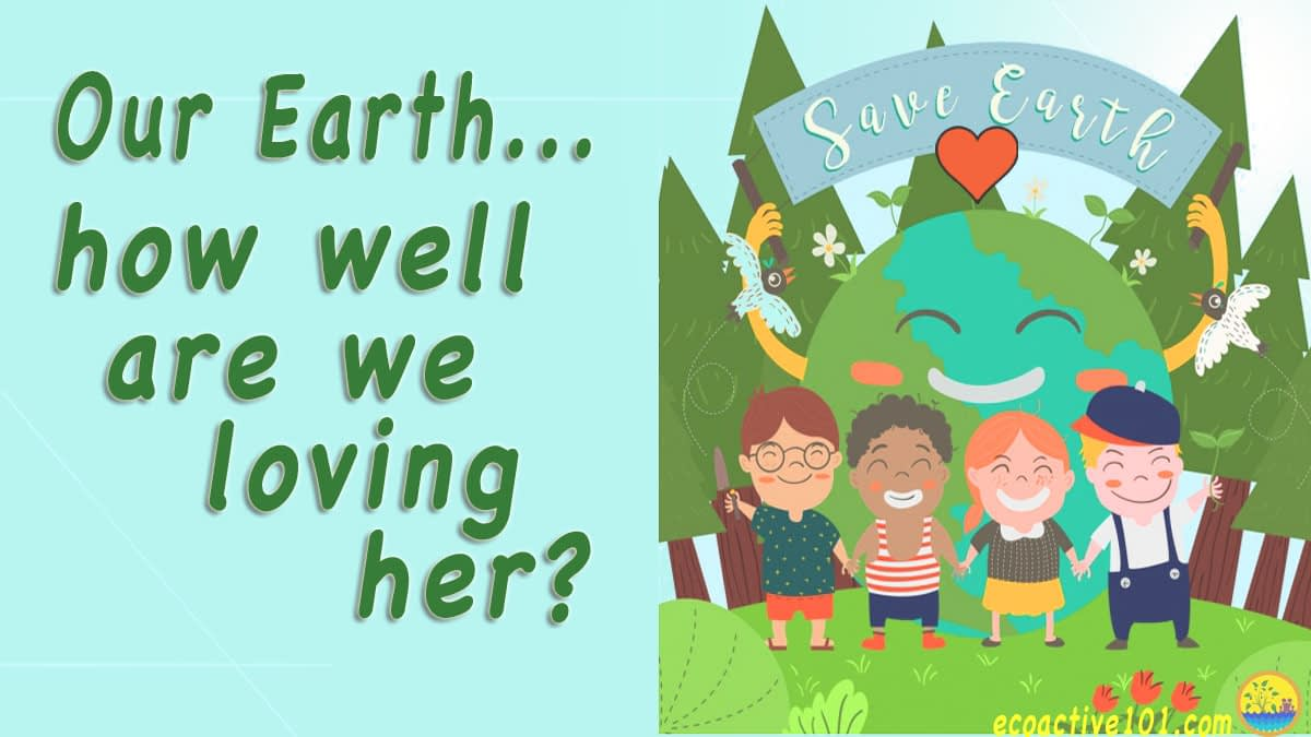 "Four kids of mixed ethnicity stand proudly in front of a happy earth rich in plant and animal life, under a banner that says ""Save Earth,"" all set against a sky-blue background. Text to the left asks, ""Our Earth—How well are we loving her?"""