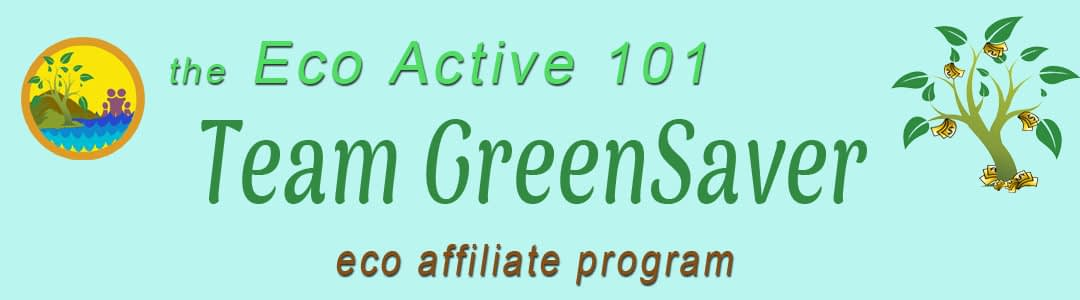 "Page header with Eco Active 101 logo and these words, ""the Eco Active 101 Team GreenSaver Eco Affiliate Program"""