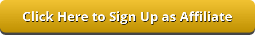 """Gold button with the words, """"Click here to sign up as affiliate."""""""